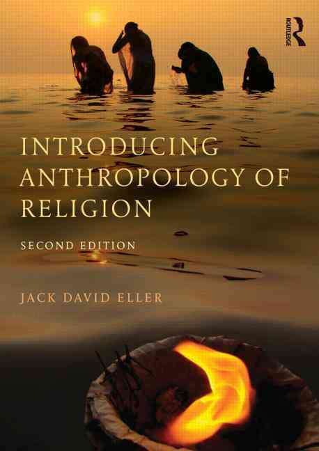Introducing Anthropology of Religion By Eller, Jack David