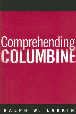 Comprehending Columbine By Larkin, Ralph W.